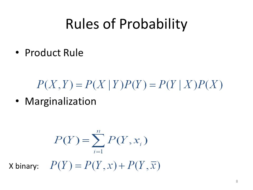 Rules of Probability Product Rule Marginalization 8 X binary: