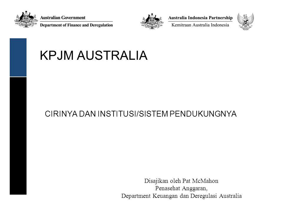 KPJM AUSTRALIA CIRINYA DAN INSTITUSI/SISTEM PENDUKUNGNYA Disajikan oleh Pat McMahon Penasehat Anggaran, Department Keuangan dan Deregulasi Australia