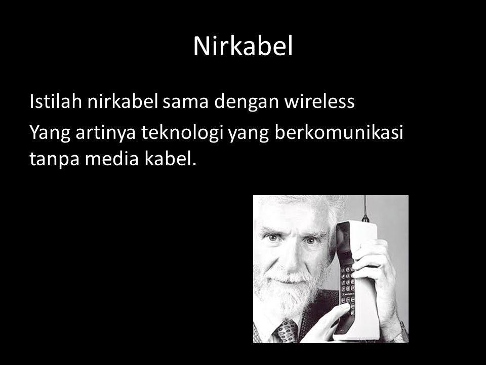 Nirkabel Istilah nirkabel sama dengan wireless Yang artinya teknologi yang berkomunikasi tanpa media kabel.