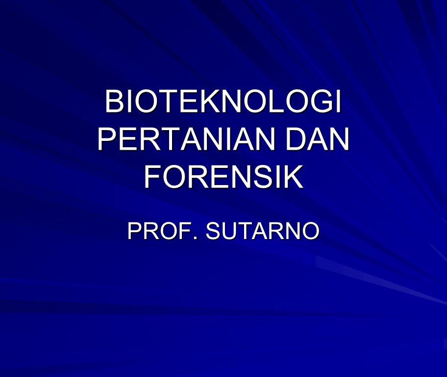 BIOTEKNOLOGI PERTANIAN DAN FORENSIK PROF. SUTARNO