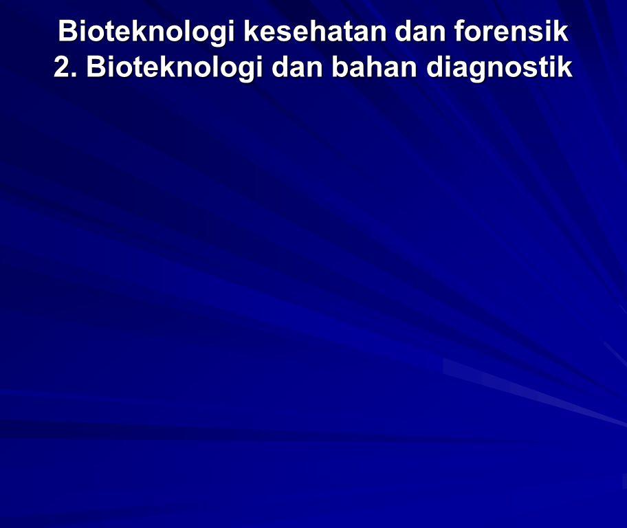 Bioteknologi kesehatan dan forensik 2. Bioteknologi dan bahan diagnostik