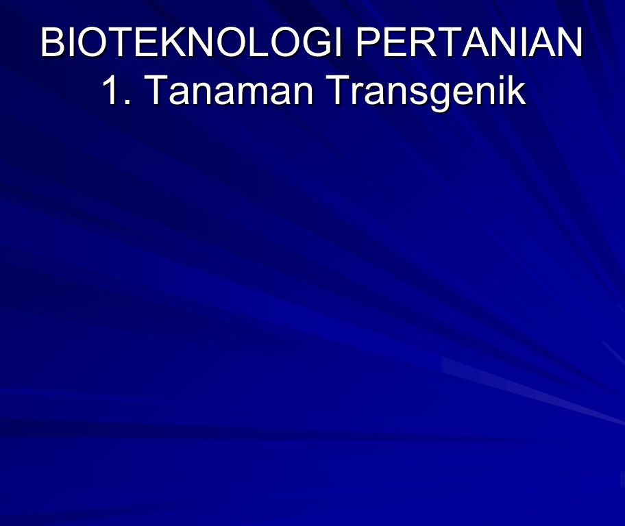BIOTEKNOLOGI PERTANIAN 1. Tanaman Transgenik