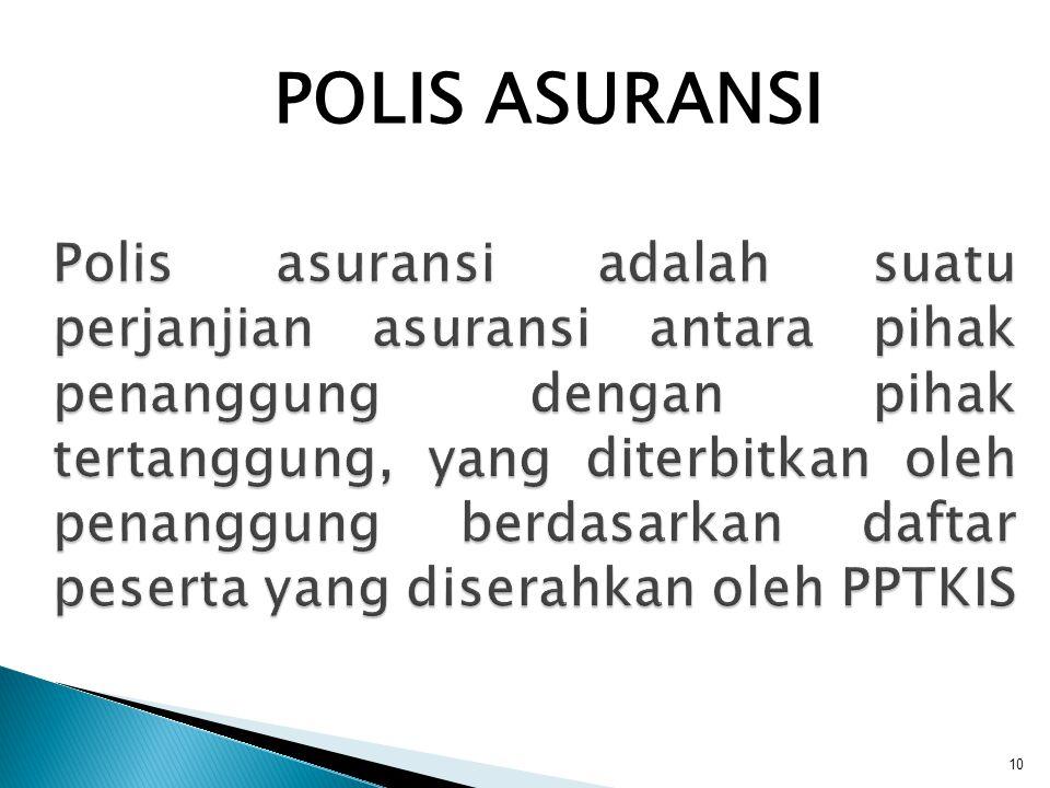 10 Polis asuransi adalah suatu perjanjian asuransi antara pihak penanggung dengan pihak tertanggung, yang diterbitkan oleh penanggung berdasarkan daft