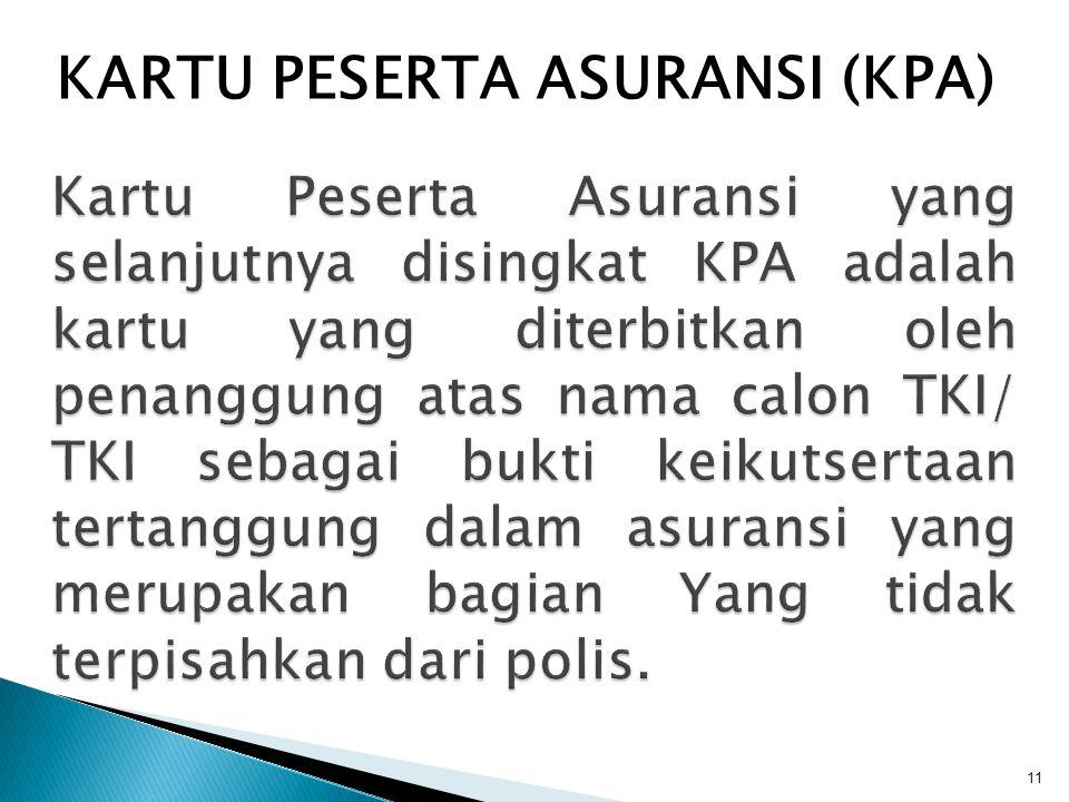 11 Kartu Peserta Asuransi yang selanjutnya disingkat KPA adalah kartu yang diterbitkan oleh penanggung atas nama calon TKI/ TKI sebagai bukti keikutse