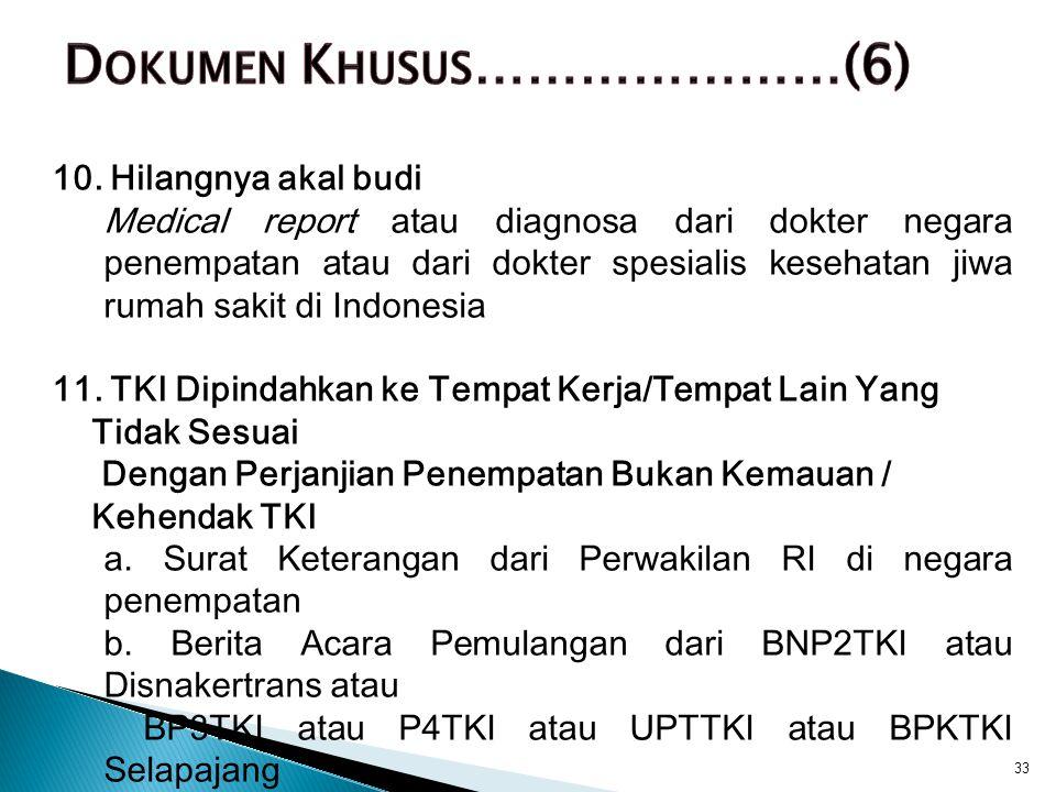 10. Hilangnya akal budi Medical report atau diagnosa dari dokter negara penempatan atau dari dokter spesialis kesehatan jiwa rumah sakit di Indonesia