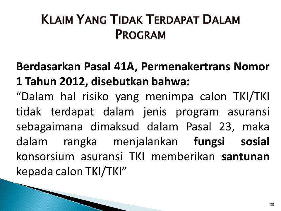 """Berdasarkan Pasal 41A, Permenakertrans Nomor 1 Tahun 2012, disebutkan bahwa: """"Dalam hal risiko yang menimpa calon TKI/TKI tidak terdapat dalam jenis p"""