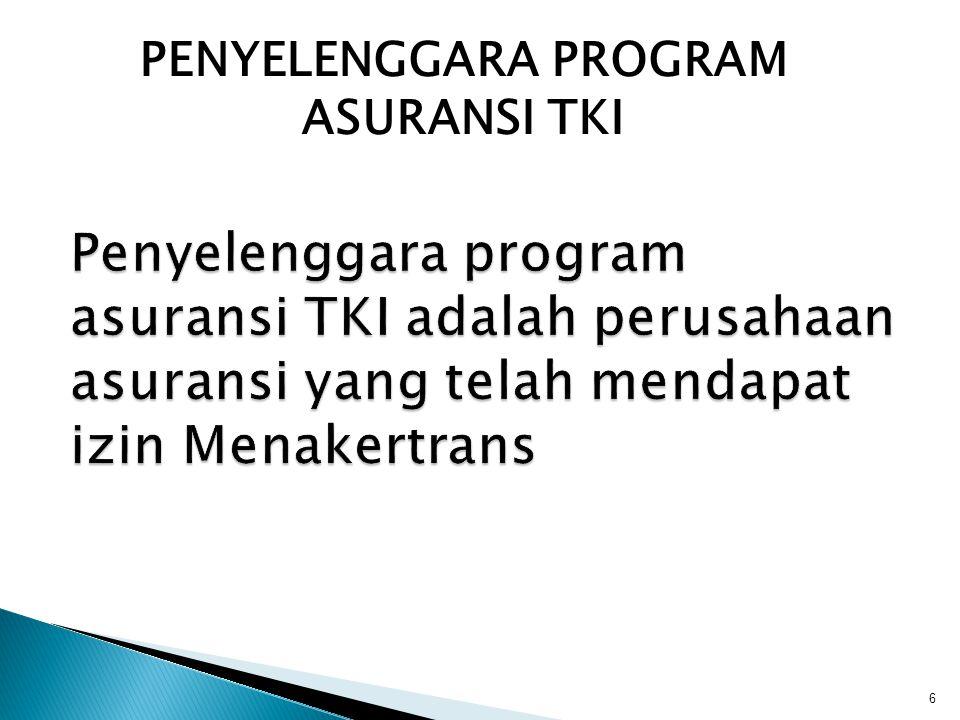 6 Penyelenggara program asuransi TKI adalah perusahaan asuransi yang telah mendapat izin Menakertrans PENYELENGGARA PROGRAM ASURANSI TKI