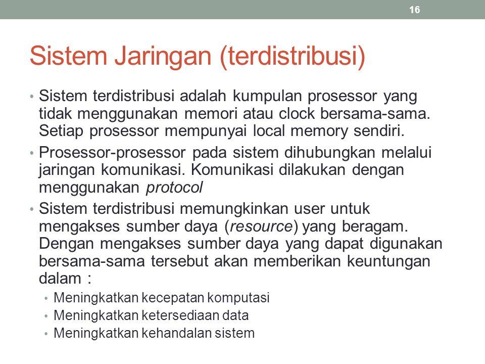 Sistem Jaringan (terdistribusi) Sistem terdistribusi adalah kumpulan prosessor yang tidak menggunakan memori atau clock bersama-sama. Setiap prosessor