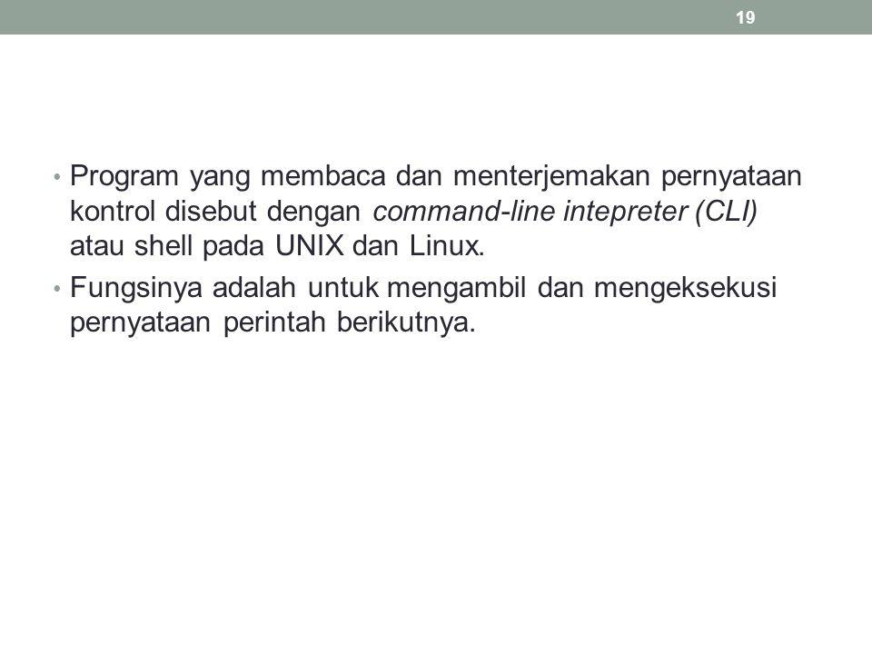 Program yang membaca dan menterjemakan pernyataan kontrol disebut dengan command-line intepreter (CLI) atau shell pada UNIX dan Linux. Fungsinya adala