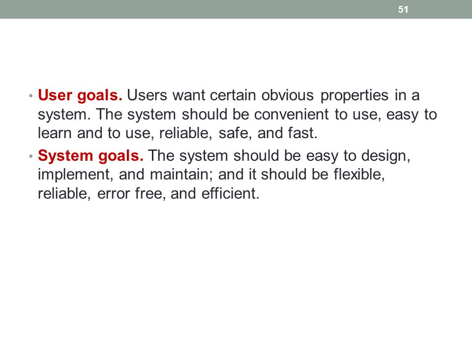 User goals.Users want certain obvious properties in a system.