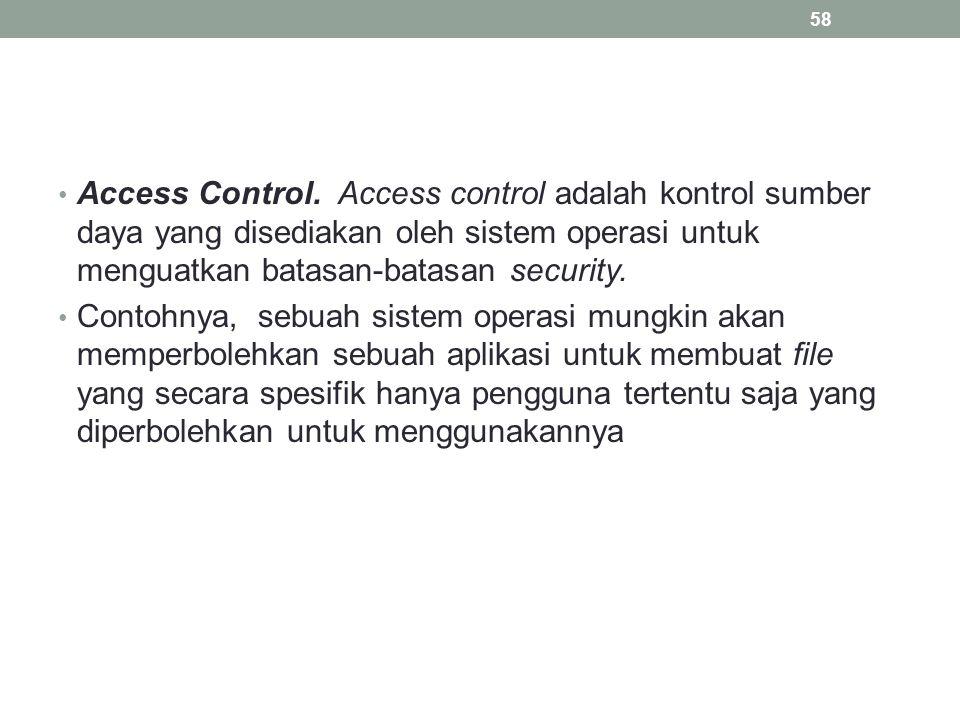 Access Control. Access control adalah kontrol sumber daya yang disediakan oleh sistem operasi untuk menguatkan batasan-batasan security. Contohnya, se