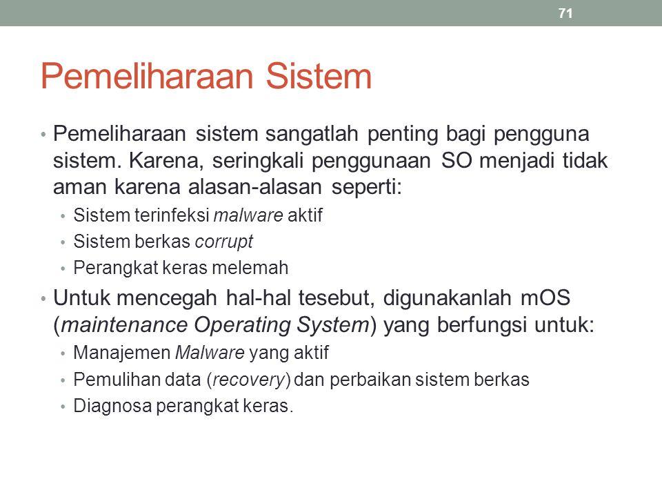 Pemeliharaan Sistem Pemeliharaan sistem sangatlah penting bagi pengguna sistem. Karena, seringkali penggunaan SO menjadi tidak aman karena alasan-alas