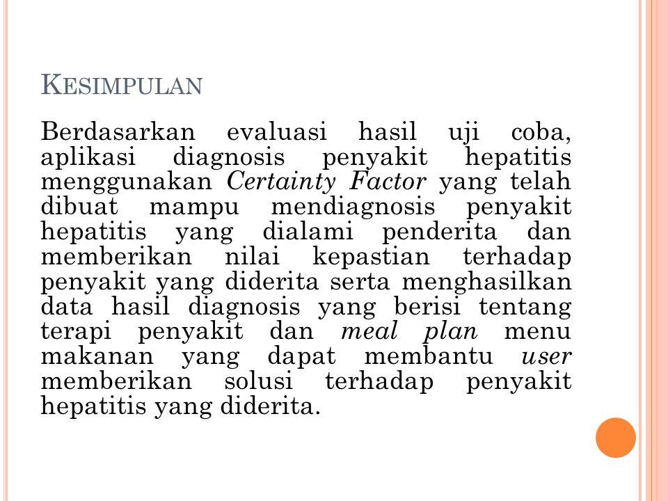 K ESIMPULAN Berdasarkan evaluasi hasil uji coba, aplikasi diagnosis penyakit hepatitis menggunakan Certainty Factor yang telah dibuat mampu mendiagnos