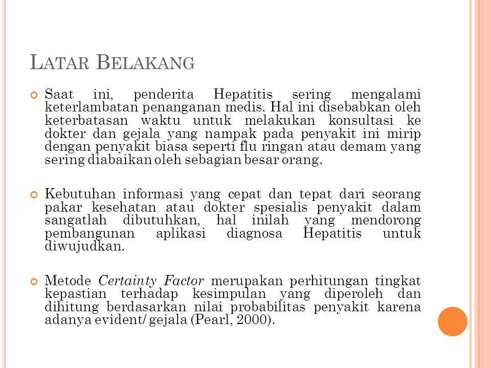 L ATAR B ELAKANG Saat ini, penderita Hepatitis sering mengalami keterlambatan penanganan medis. Hal ini disebabkan oleh keterbatasan waktu untuk melak