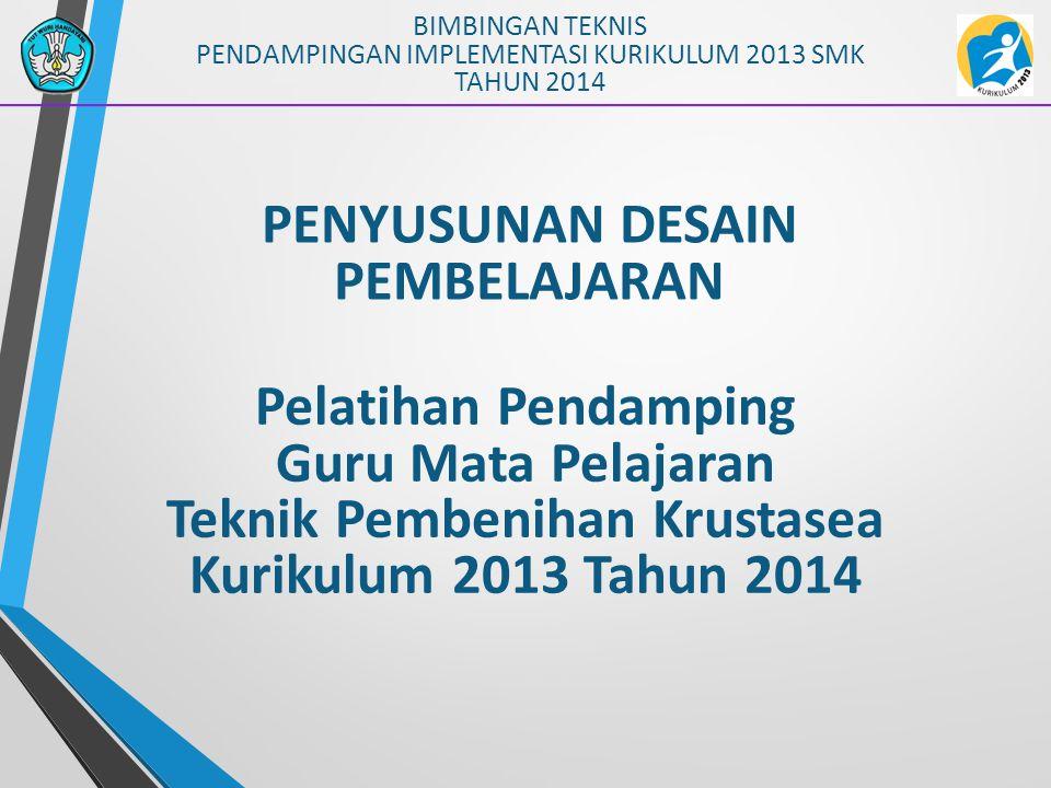 PENYUSUNAN DESAIN PEMBELAJARAN BIMBINGAN TEKNIS PENDAMPINGAN IMPLEMENTASI KURIKULUM 2013 SMK TAHUN 2014 Pelatihan Pendamping Guru Mata Pelajaran Tekni