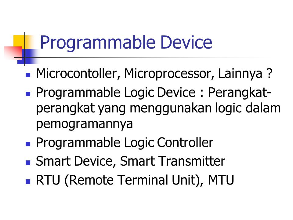 PLC PLC : Programmable Logic Controller Perangkat yang dapat diprogram Perangkat yang dapat mengontrol Perangkat yang dalam pemograman dan mengontrol menggunakan logic