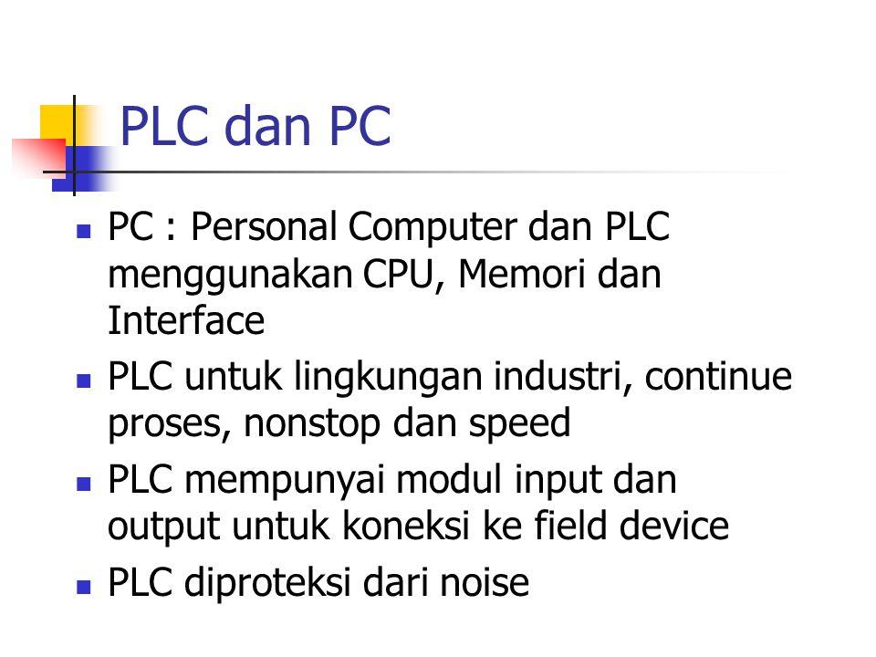 PLC dan PC PC : Personal Computer dan PLC menggunakan CPU, Memori dan Interface PLC untuk lingkungan industri, continue proses, nonstop dan speed PLC