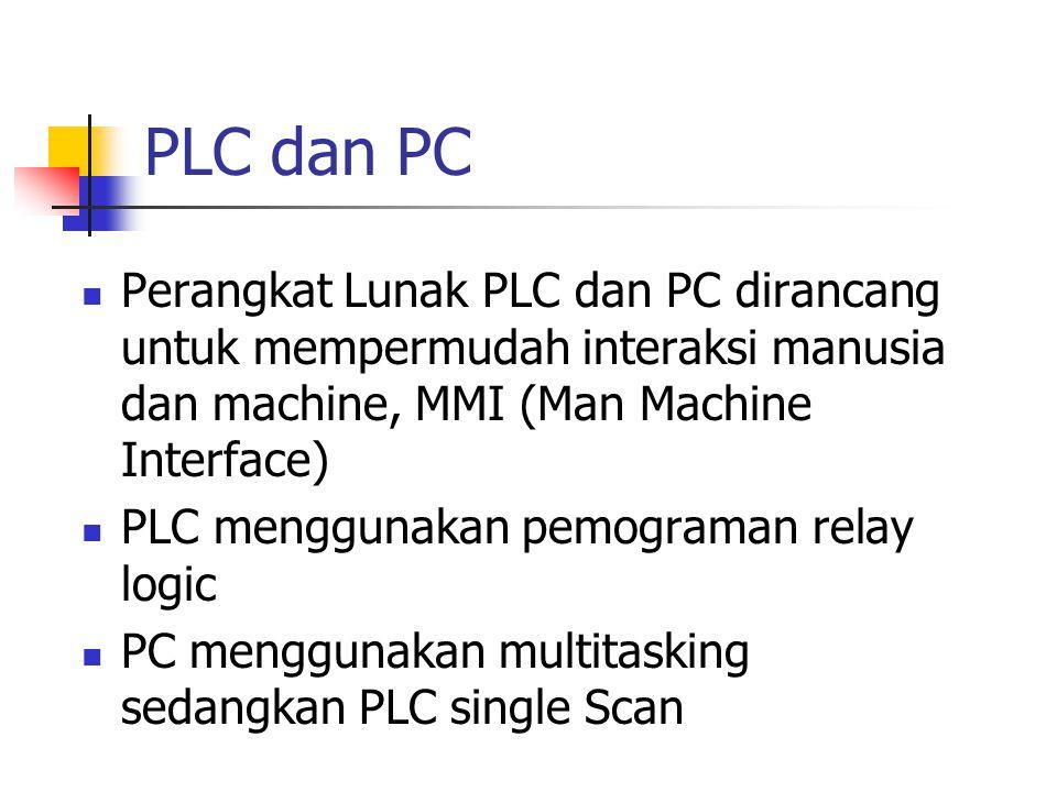 PLC dan PC Perangkat Lunak PLC dan PC dirancang untuk mempermudah interaksi manusia dan machine, MMI (Man Machine Interface) PLC menggunakan pemograma