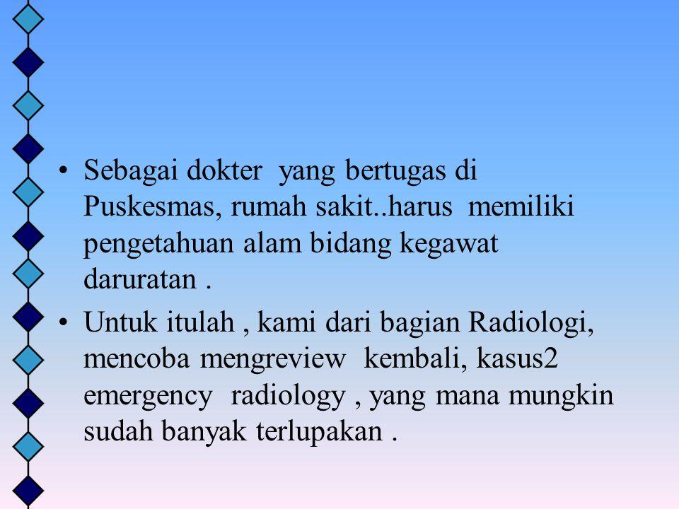 Sebagai dokter yang bertugas di Puskesmas, rumah sakit..harus memiliki pengetahuan alam bidang kegawat daruratan. Untuk itulah, kami dari bagian Radio