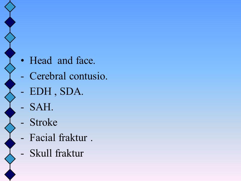 Head and face. -Cerebral contusio. -EDH, SDA. -SAH. -Stroke -Facial fraktur. -Skull fraktur