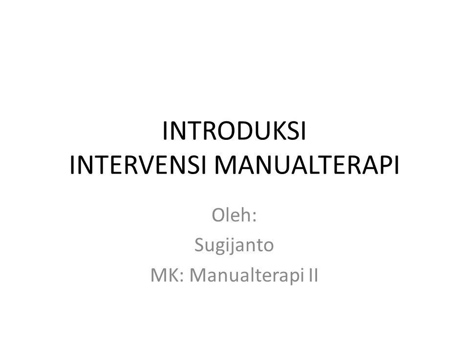 INTRODUKSI INTERVENSI MANUALTERAPI Oleh: Sugijanto MK: Manualterapi II