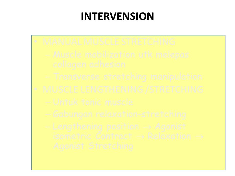 INTERVENSION MANUAL MUSCLE STRETCHING – Muscle mobilization utk melepas collagen adhesion – Transverse stretching manipulation MUSCLE LENGTHENING /STR
