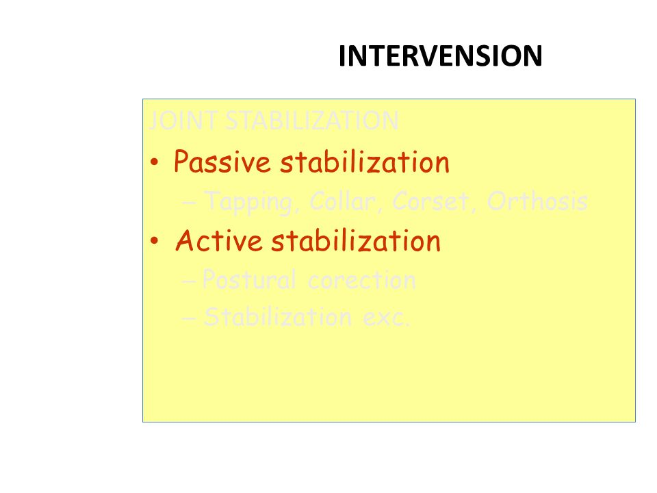 INTERVENSION JOINT STABILIZATION Passive stabilization – Tapping, Collar, Corset, Orthosis Active stabilization – Postural corection – Stabilization e