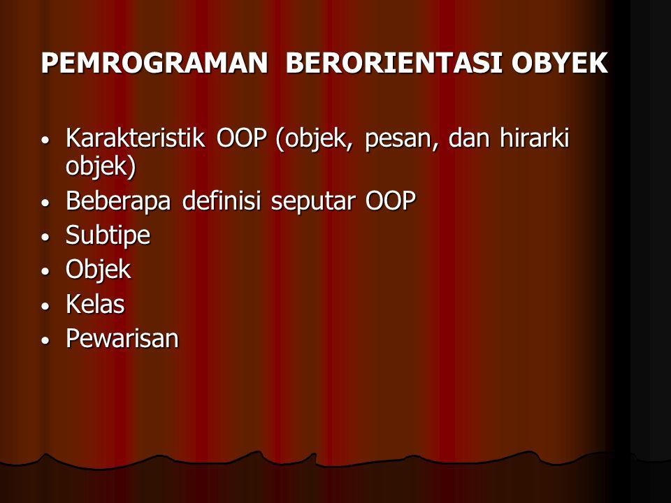 PEMROGRAMAN BERORIENTASI OBYEK Karakteristik OOP (objek, pesan, dan hirarki objek) Karakteristik OOP (objek, pesan, dan hirarki objek) Beberapa defini