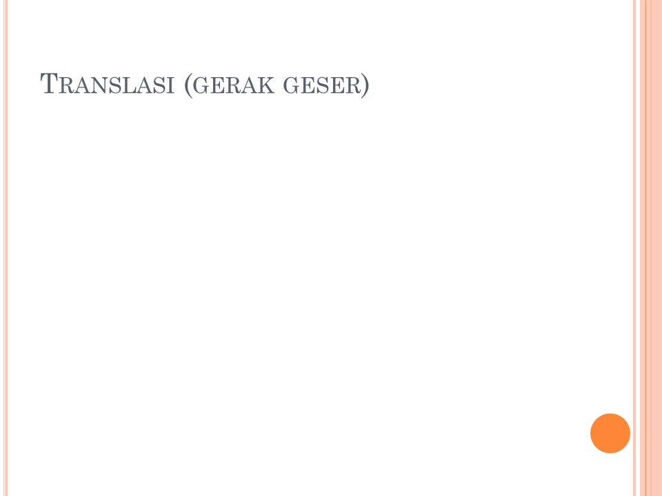 T RANSLASI ( GERAK GESER )