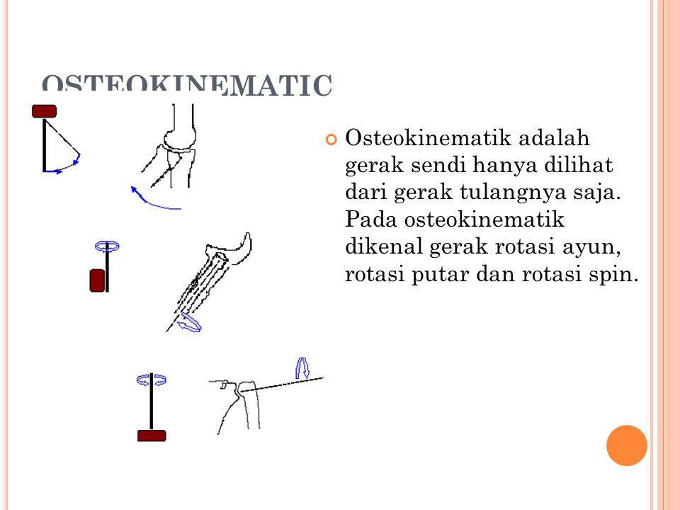 OSTEOKINEMATIC Osteokinematik adalah gerak sendi hanya dilihat dari gerak tulangnya saja. Pada osteokinematik dikenal gerak rotasi ayun, rotasi putar