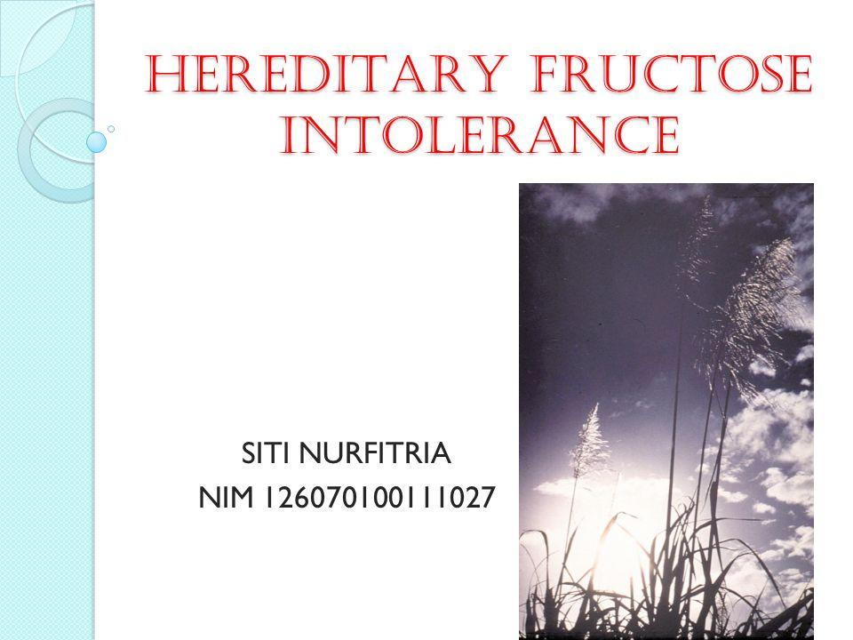 HEREDITARY FRUCTOSE INTOLERANCE SITI NURFITRIA NIM 126070100111027