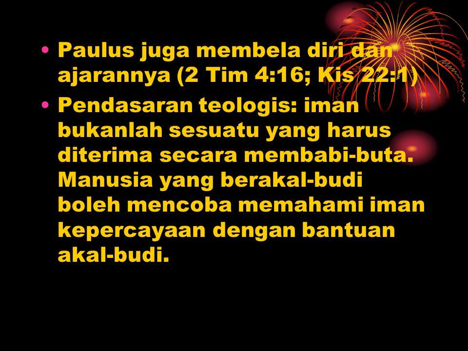 Paulus juga membela diri dan ajarannya (2 Tim 4:16; Kis 22:1) Pendasaran teologis: iman bukanlah sesuatu yang harus diterima secara membabi-buta. Manu