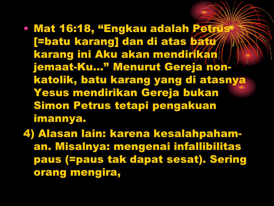 "Mat 16:18, ""Engkau adalah Petrus [=batu karang] dan di atas batu karang ini Aku akan mendirikan jemaat-Ku…"" Menurut Gereja non- katolik, batu karang y"