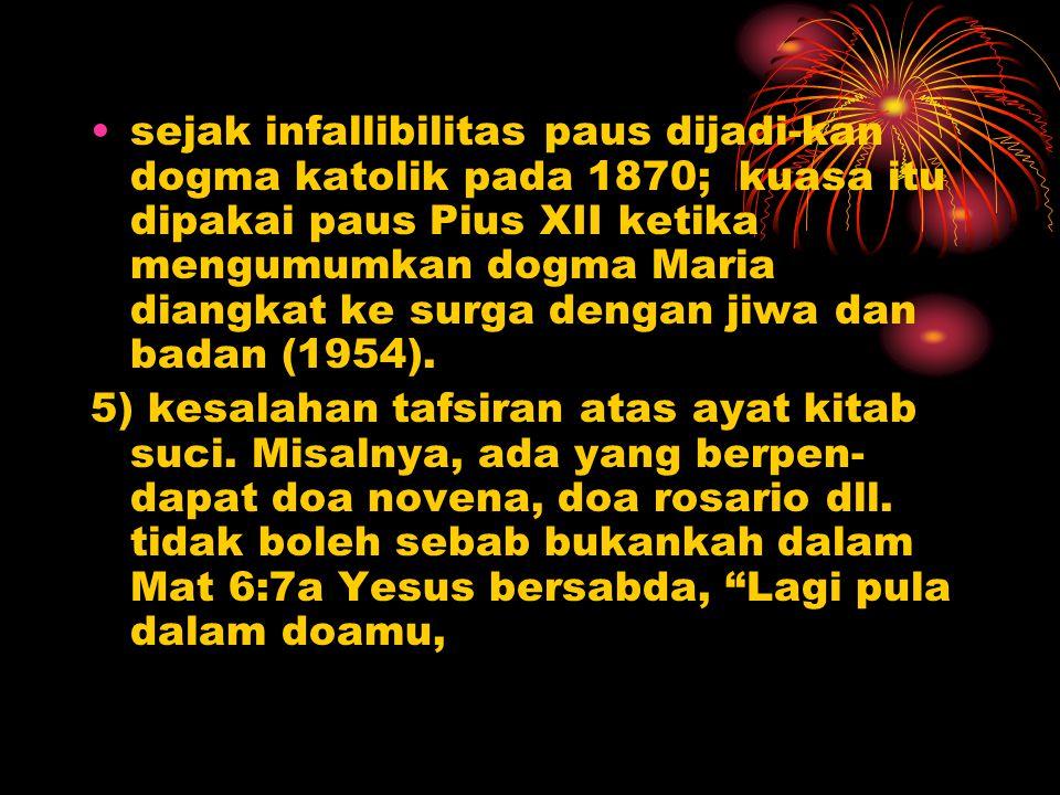 sejak infallibilitas paus dijadi-kan dogma katolik pada 1870; kuasa itu dipakai paus Pius XII ketika mengumumkan dogma Maria diangkat ke surga dengan