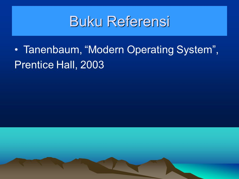 Buku Referensi Tanenbaum, Modern Operating System , Prentice Hall, 2003