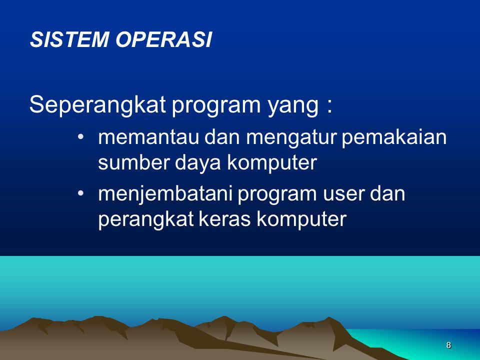 8 SISTEM OPERASI Seperangkat program yang : memantau dan mengatur pemakaian sumber daya komputer menjembatani program user dan perangkat keras komputer