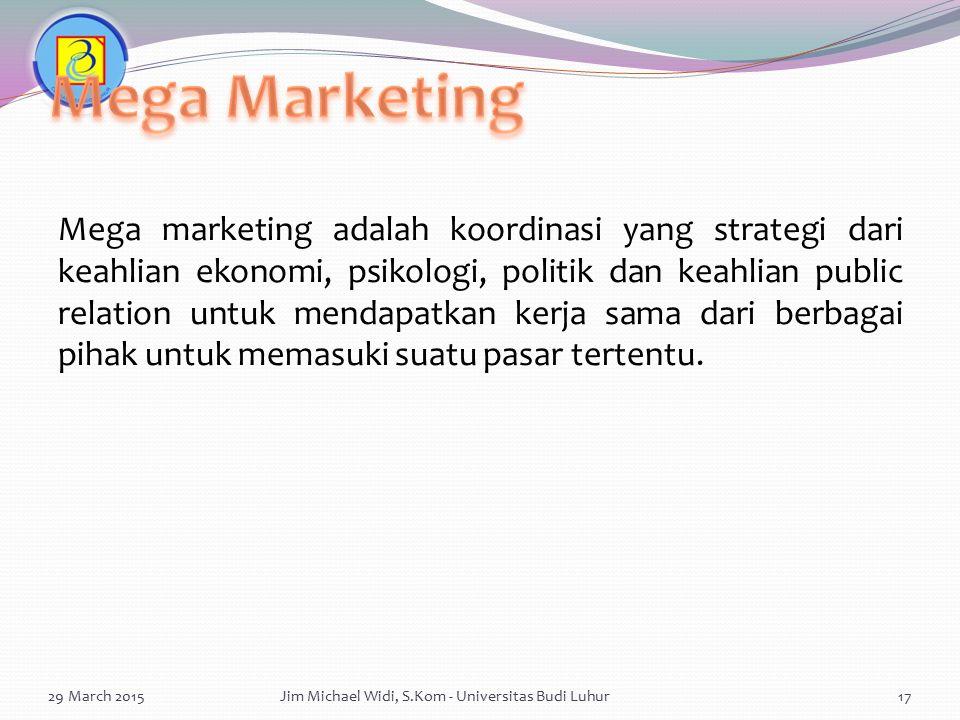 Mega marketing adalah koordinasi yang strategi dari keahlian ekonomi, psikologi, politik dan keahlian public relation untuk mendapatkan kerja sama dar