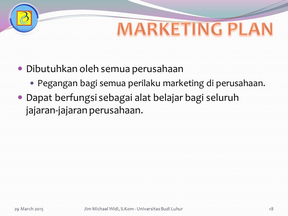 Dibutuhkan oleh semua perusahaan Pegangan bagi semua perilaku marketing di perusahaan. Dapat berfungsi sebagai alat belajar bagi seluruh jajaran-jajar