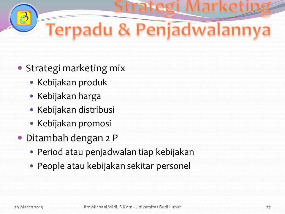 Strategi marketing mix Kebijakan produk Kebijakan harga Kebijakan distribusi Kebijakan promosi Ditambah dengan 2 P Period atau penjadwalan tiap kebija