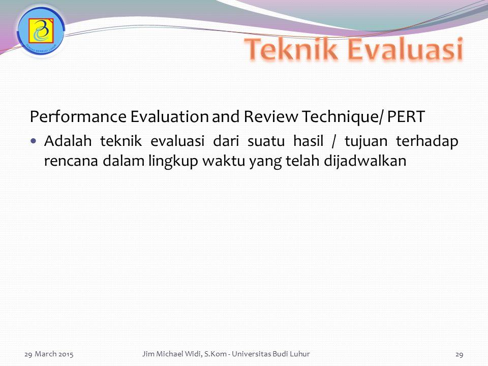 Performance Evaluation and Review Technique/ PERT Adalah teknik evaluasi dari suatu hasil / tujuan terhadap rencana dalam lingkup waktu yang telah dij