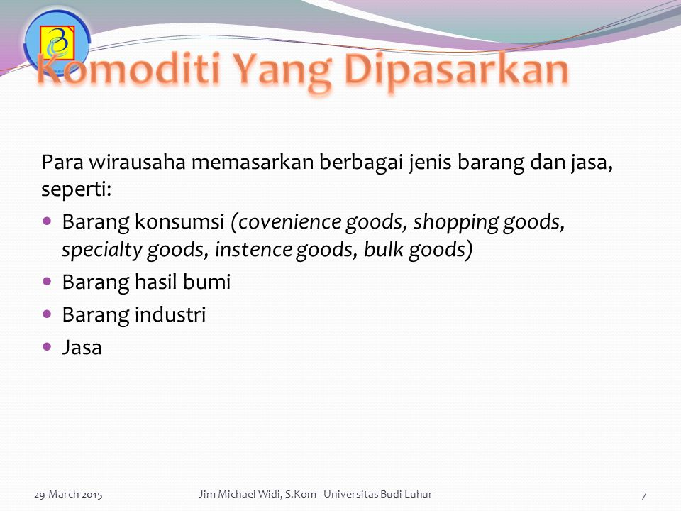 Para wirausaha memasarkan berbagai jenis barang dan jasa, seperti: Barang konsumsi (covenience goods, shopping goods, specialty goods, instence goods,