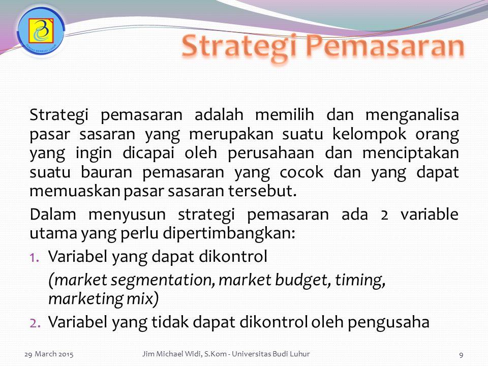 Marketing plan memuat hal-hal: Analisa situasi (SWOT) Tujuan pemasaran (marketing objectives) Strategi inti (Core strategy) Jadual pelaksanaan (Action plan) Anggaran pemasaran (marketing budget) Kontrol (Control) 29 March 2015Jim Michael Widi, S.Kom - Universitas Budi Luhur20