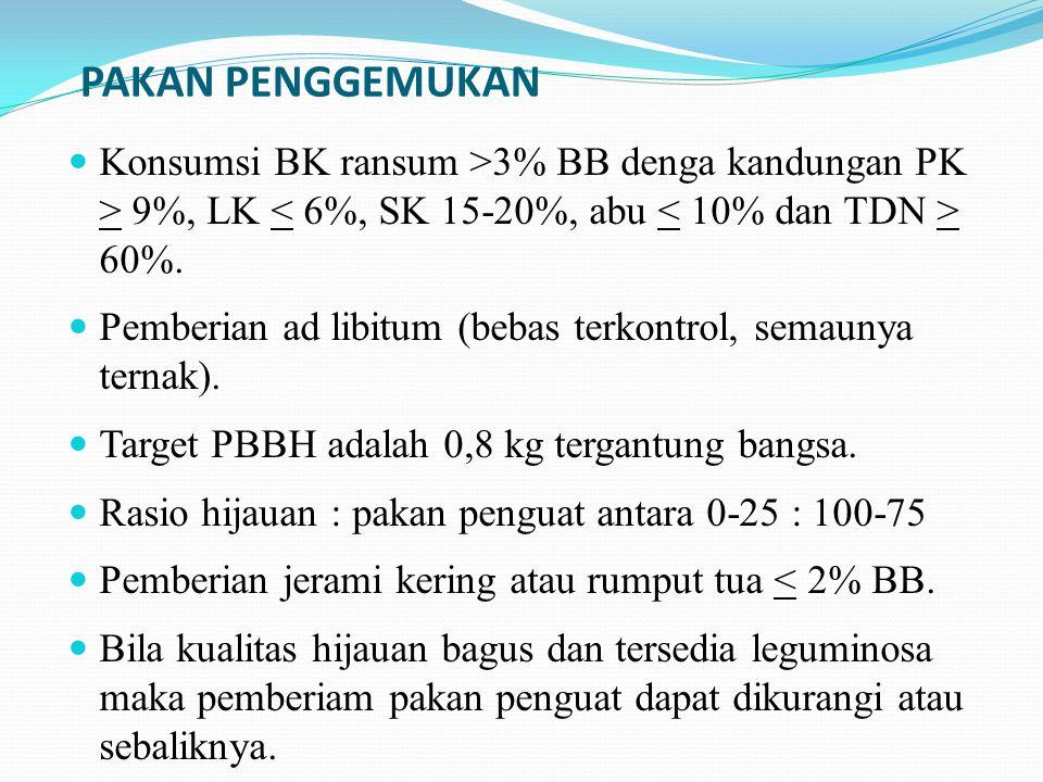 PAKAN PENGGEMUKAN Konsumsi BK ransum >3% BB denga kandungan PK > 9%, LK 60%. Pemberian ad libitum (bebas terkontrol, semaunya ternak). Target PBBH ada
