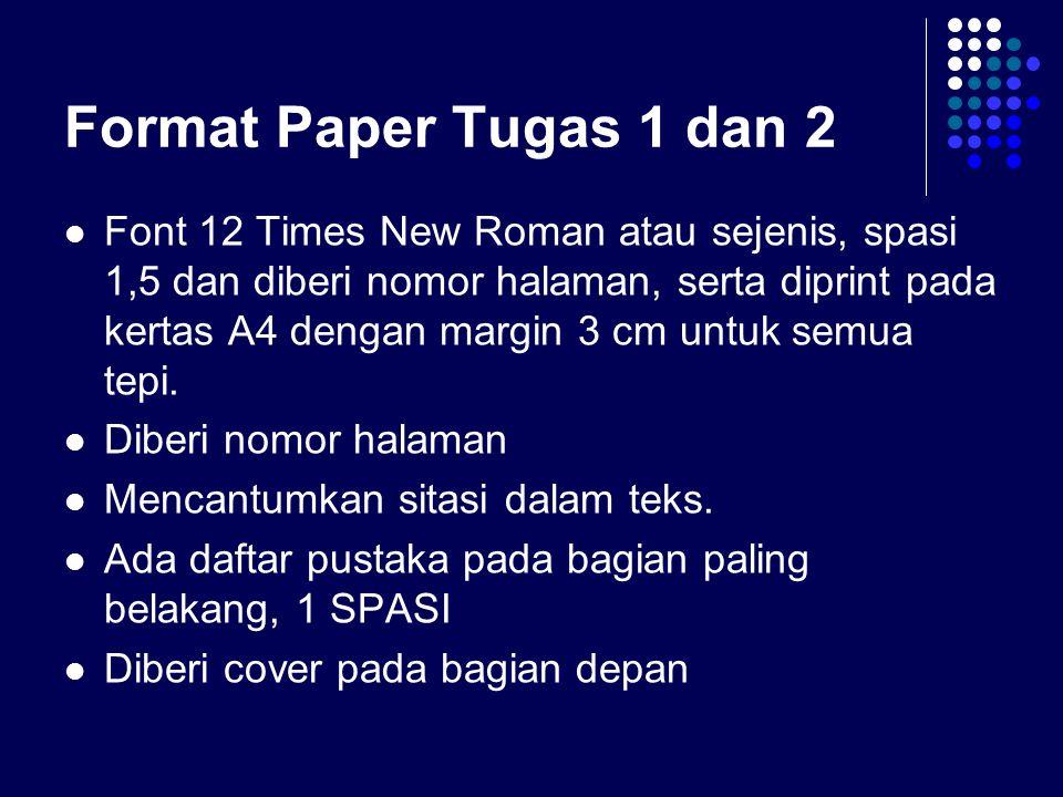 Format Paper Tugas 1 dan 2 Font 12 Times New Roman atau sejenis, spasi 1,5 dan diberi nomor halaman, serta diprint pada kertas A4 dengan margin 3 cm u