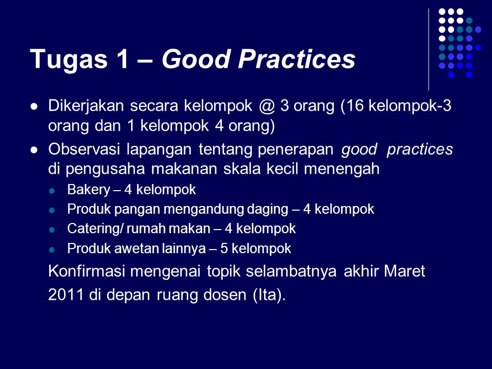 Tugas 1 – Good Practices Dikerjakan secara kelompok @ 3 orang (16 kelompok-3 orang dan 1 kelompok 4 orang) Observasi lapangan tentang penerapan good p