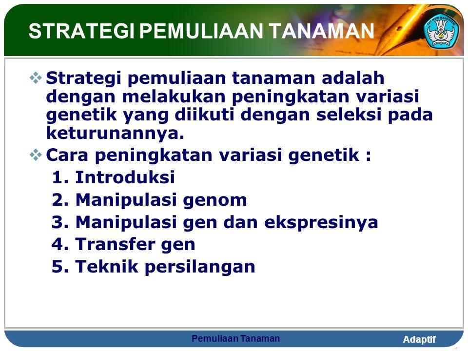 Adaptif Pemuliaan Tanaman TUJUAN PEMULIAAN TANAMAN 1.Tujuan terhadap hasil panen yang tinggidan perbaikan produk 1.Peningkatan daya hasil panen 2.Resi