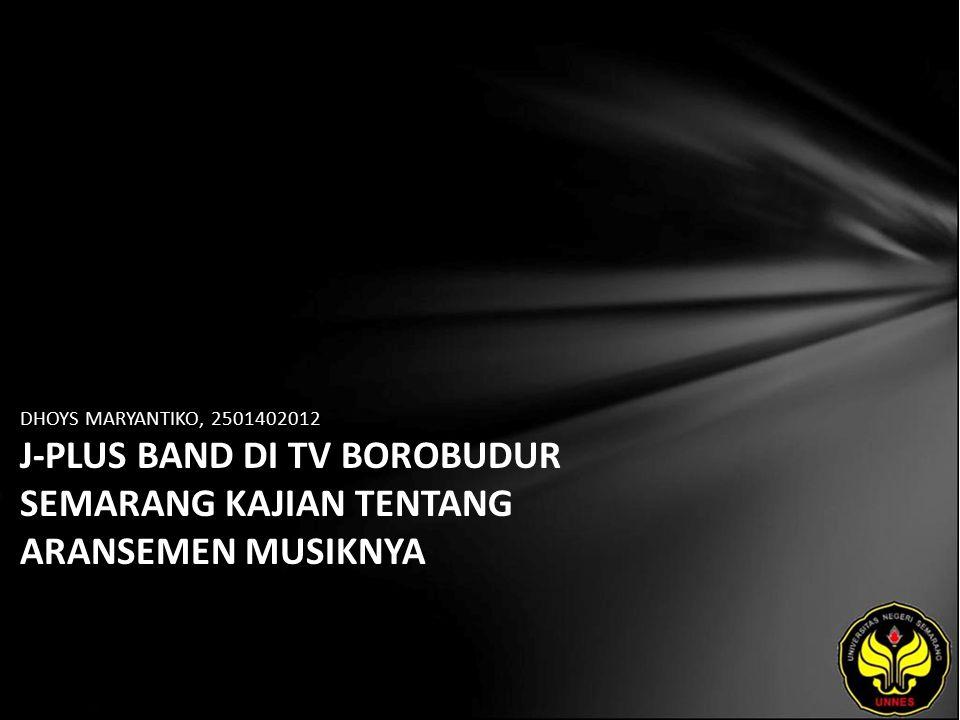 DHOYS MARYANTIKO, 2501402012 J-PLUS BAND DI TV BOROBUDUR SEMARANG KAJIAN TENTANG ARANSEMEN MUSIKNYA