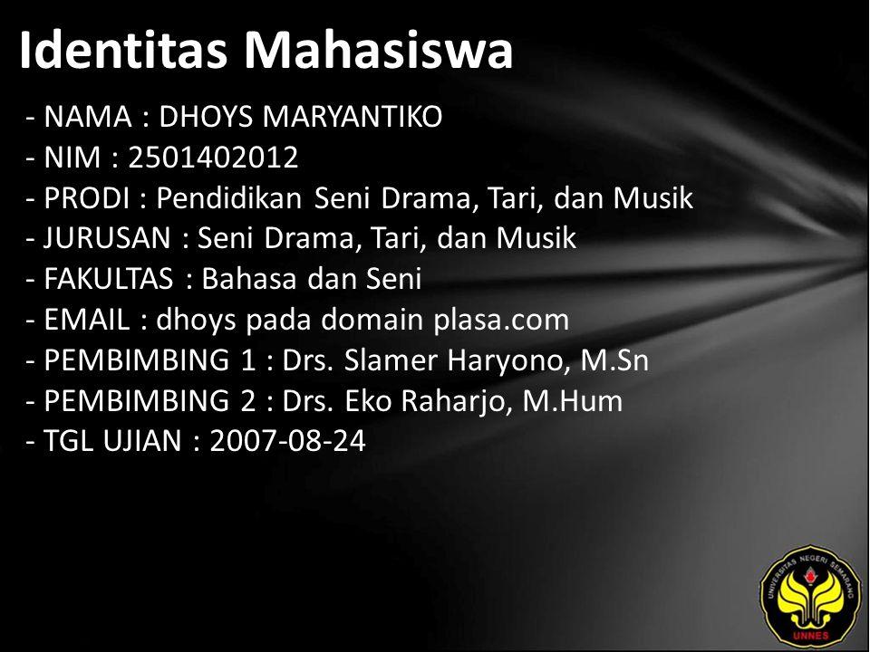 Identitas Mahasiswa - NAMA : DHOYS MARYANTIKO - NIM : 2501402012 - PRODI : Pendidikan Seni Drama, Tari, dan Musik - JURUSAN : Seni Drama, Tari, dan Mu