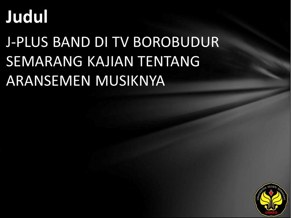 Judul J-PLUS BAND DI TV BOROBUDUR SEMARANG KAJIAN TENTANG ARANSEMEN MUSIKNYA