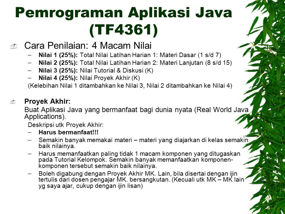 Pemrograman Aplikasi Java (TF4361)  Cara Penilaian: 4 Macam Nilai –Nilai 1 (25%): Total Nilai Latihan Harian 1: Materi Dasar (1 s/d 7) –Nilai 2 (25%)
